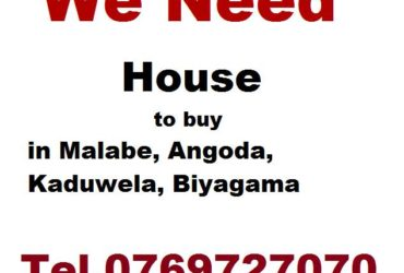 Need House to buy malabe kaduwela Angoda